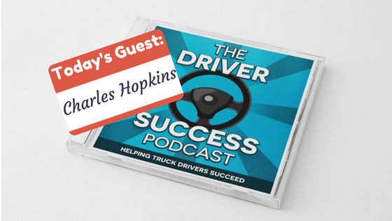 The Driver Success Podcast With Guest Charles Hopkins